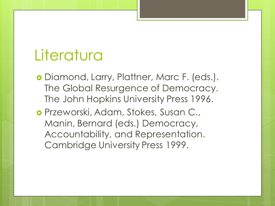 Literatura Diamond, Larry, Plattner, Marc F. (eds.). The Global Resurgence of Democracy. The John Hopkins University Press 1996.