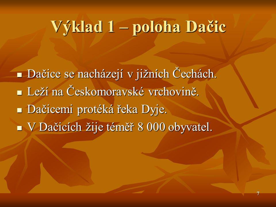 Výklad 1 – poloha Dačic Dačice se nacházejí v jižních Čechách.