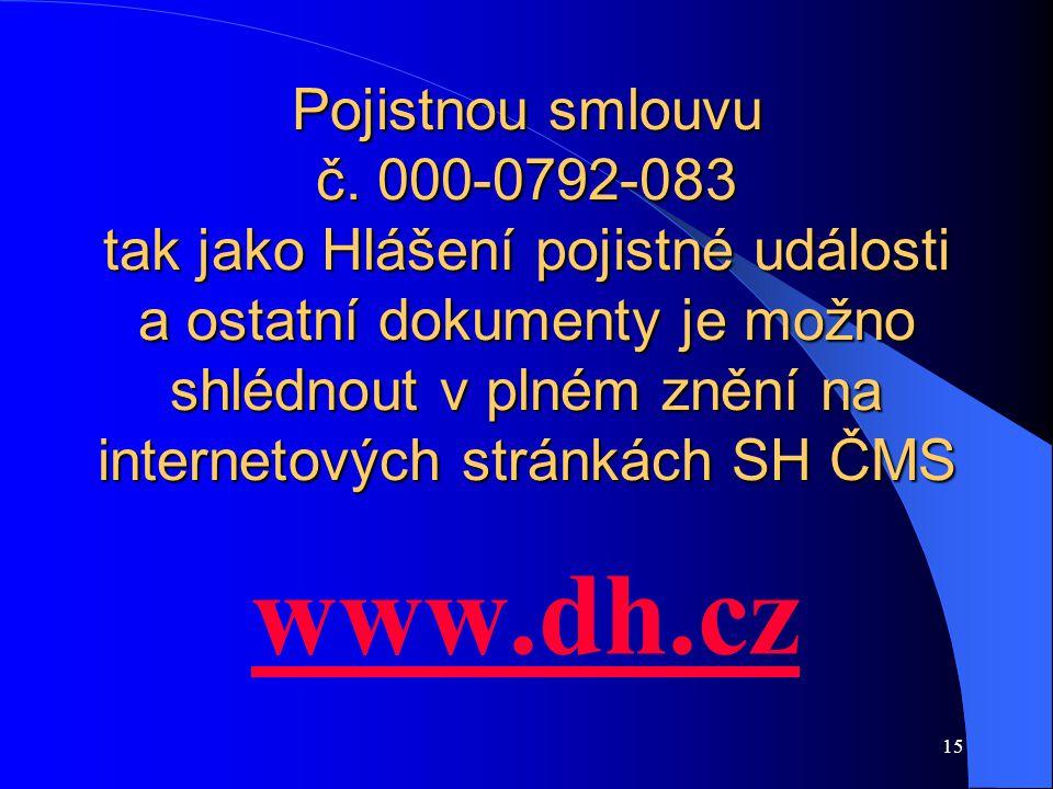 Pojistnou smlouvu č. 000-0792-083 tak jako Hlášení pojistné události a ostatní dokumenty je možno shlédnout v plném znění na internetových stránkách SH ČMS