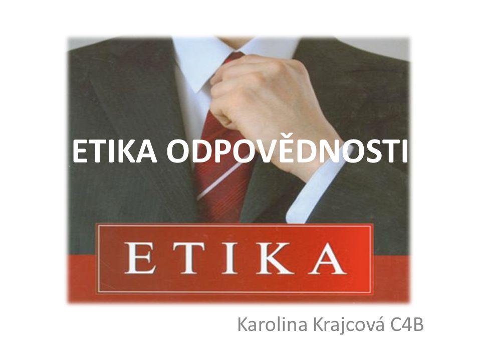 ETIKA ODPOVĚDNOSTI Karolina Krajcová C4B