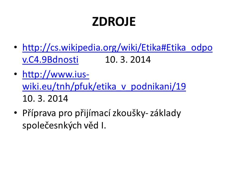 ZDROJE http://cs.wikipedia.org/wiki/Etika#Etika_odpov.C4.9Bdnosti 10. 3. 2014.