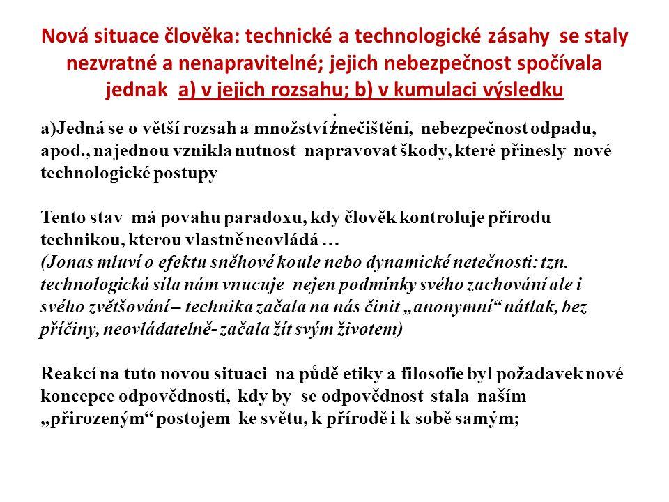 Nová situace člověka: technické a technologické zásahy se staly nezvratné a nenapravitelné; jejich nebezpečnost spočívala jednak a) v jejich rozsahu; b) v kumulaci výsledku ;