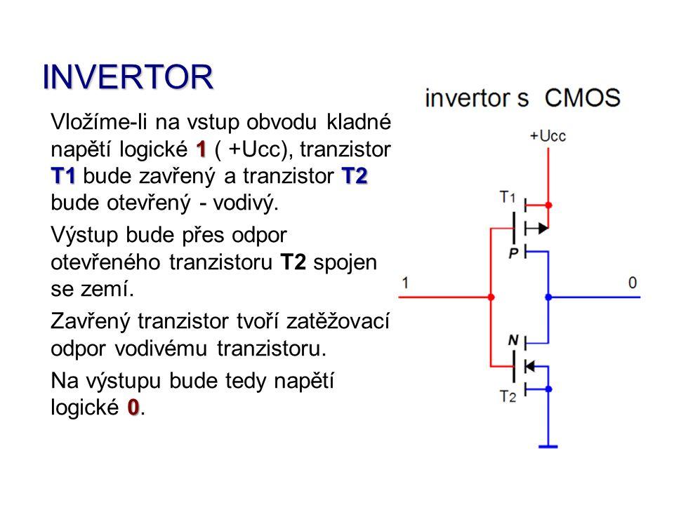 INVERTOR Vložíme-li na vstup obvodu kladné napětí logické 1 ( +Ucc), tranzistor T1 bude zavřený a tranzistor T2 bude otevřený - vodivý.