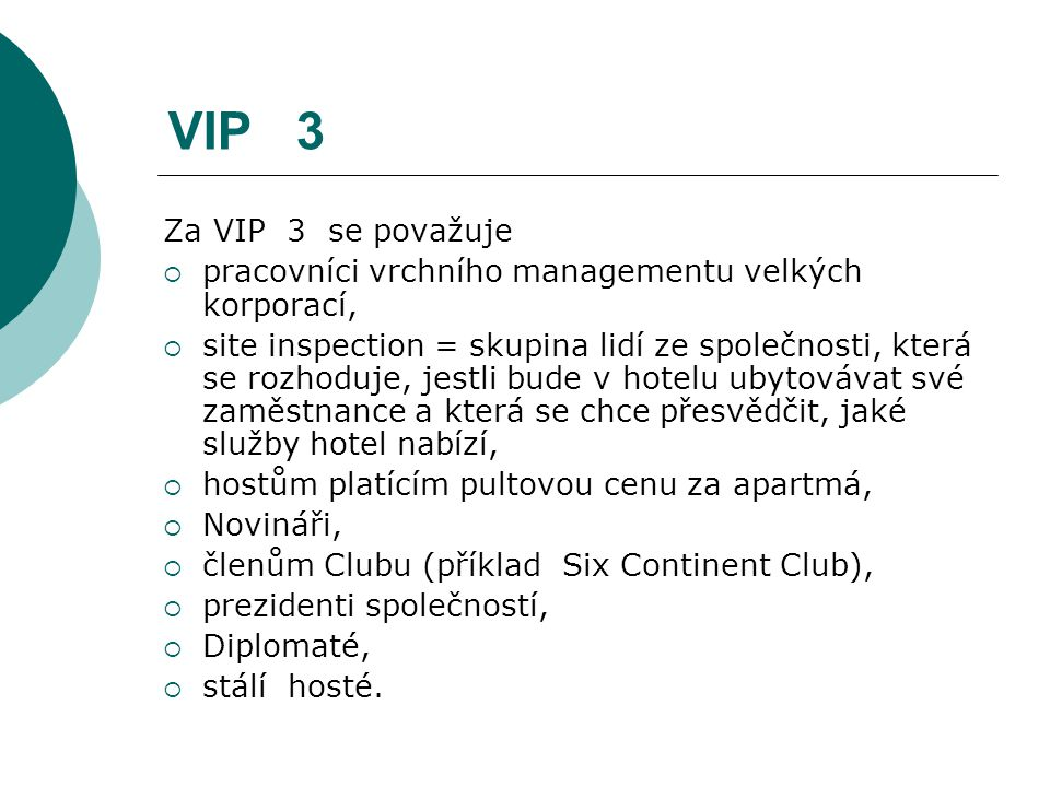 VIP 3 Za VIP 3 se považuje. pracovníci vrchního managementu velkých korporací,