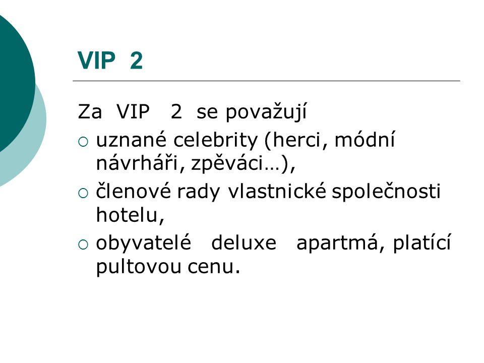 VIP 2 Za VIP 2 se považují. uznané celebrity (herci, módní návrháři, zpěváci…), členové rady vlastnické společnosti hotelu,