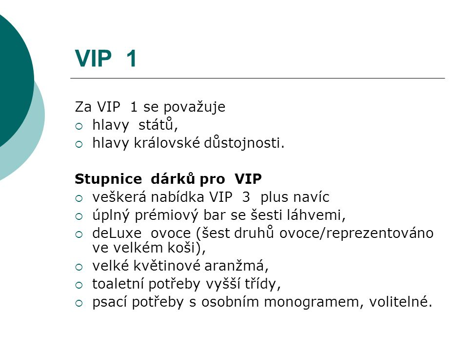VIP 1 Za VIP 1 se považuje hlavy států, hlavy královské důstojnosti.