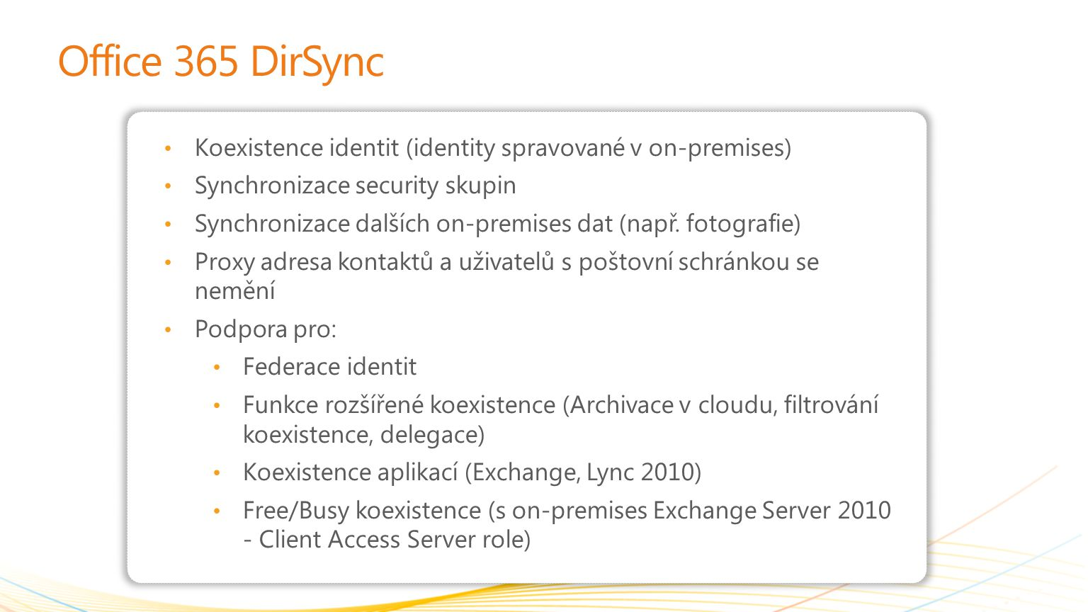 Office 365 DirSync Koexistence identit (identity spravované v on-premises) Synchronizace security skupin.