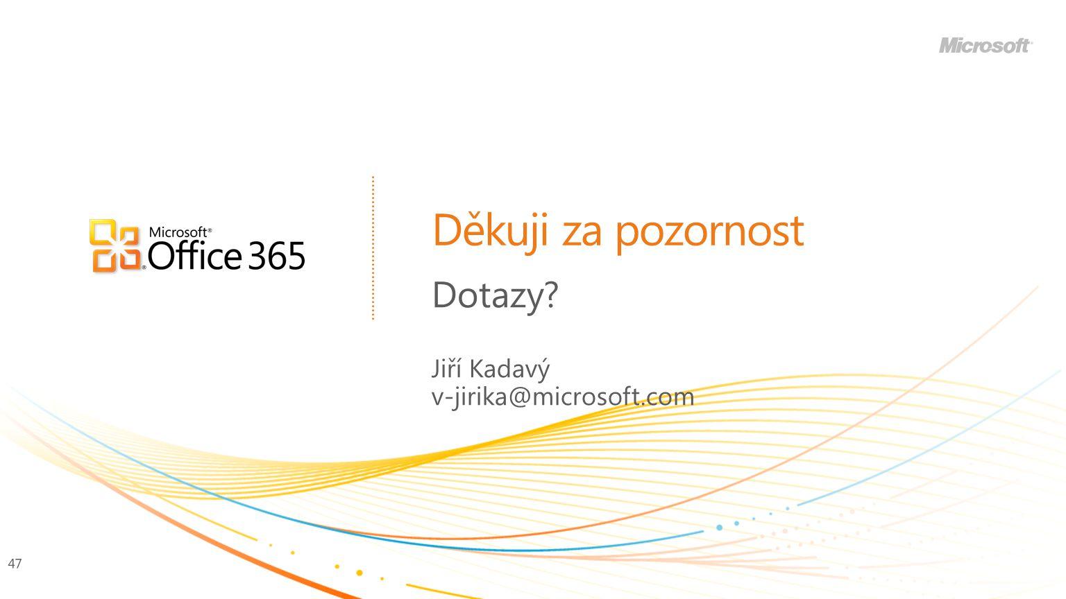 Dotazy Jiří Kadavý v-jirika@microsoft.com