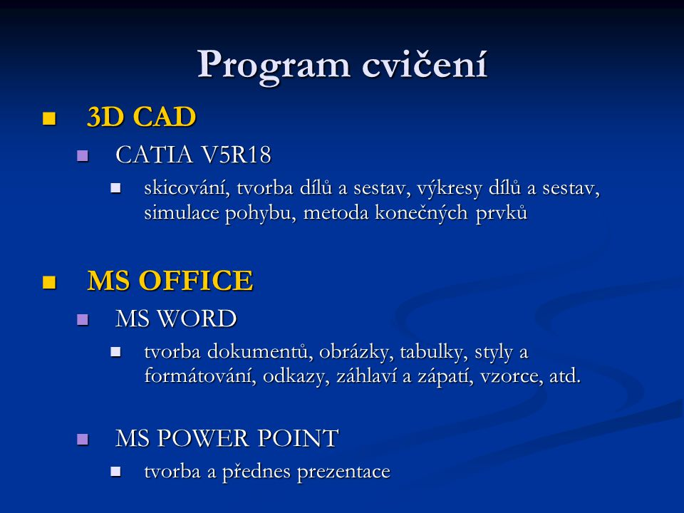 Program cvičení 3D CAD MS OFFICE CATIA V5R18 MS WORD MS POWER POINT