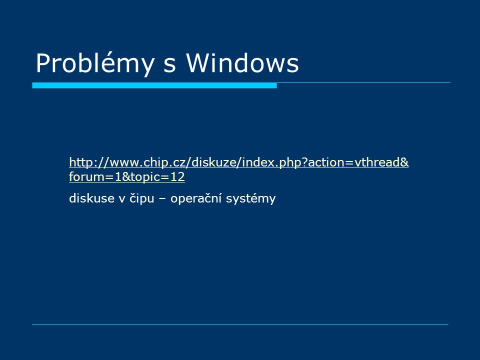 Problémy s Windows http://www.chip.cz/diskuze/index.php action=vthread&forum=1&topic=12.