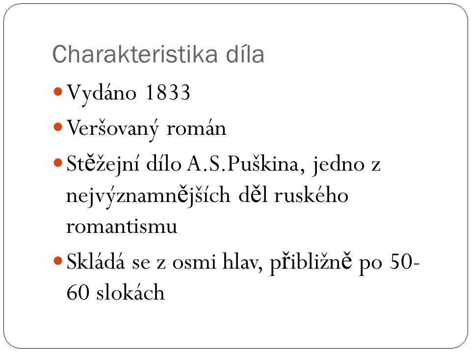 Charakteristika díla Vydáno 1833. Veršovaný román. Stěžejní dílo A.S.Puškina, jedno z nejvýznamnějších děl ruského romantismu.