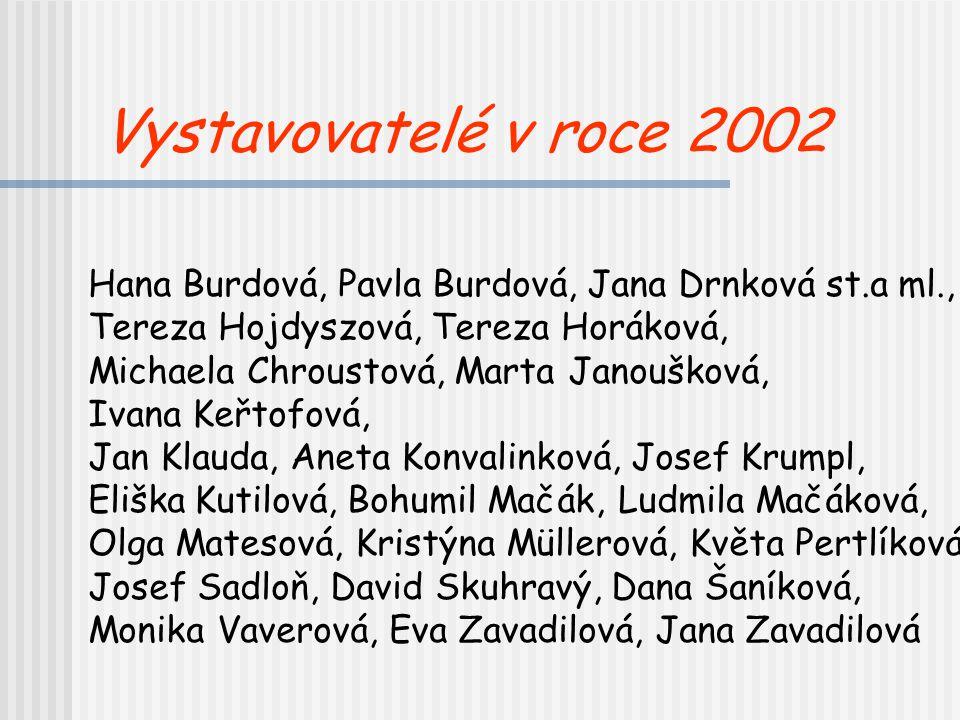 Vystavovatelé v roce 2002 Hana Burdová, Pavla Burdová, Jana Drnková st.a ml., Tereza Hojdyszová, Tereza Horáková,