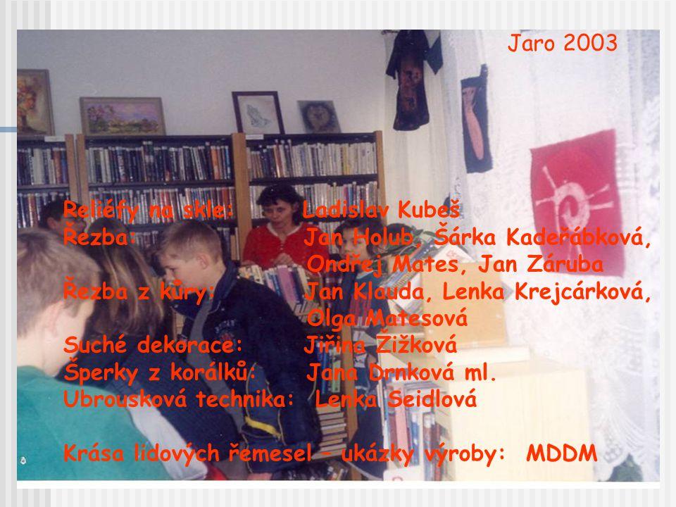 Jaro 2003 Reliéfy na skle: Ladislav Kubeš. Řezba: Jan Holub, Šárka Kadeřábková,