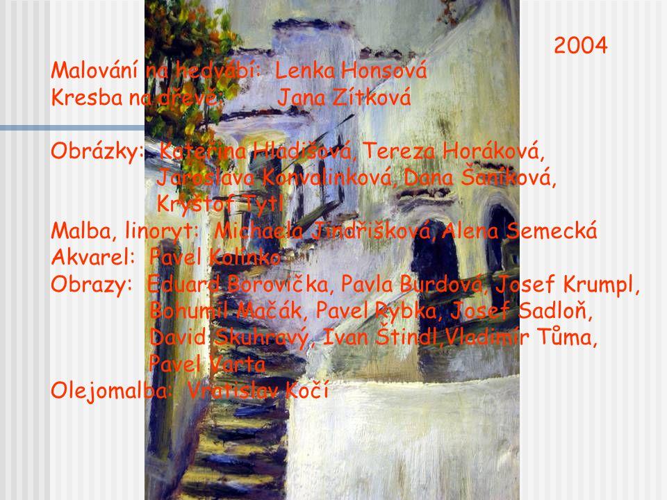 2004 Malování na hedvábí: Lenka Honsová. Kresba na dřevě: Jana Zítková. Obrázky: Kateřina Hladišová, Tereza Horáková,