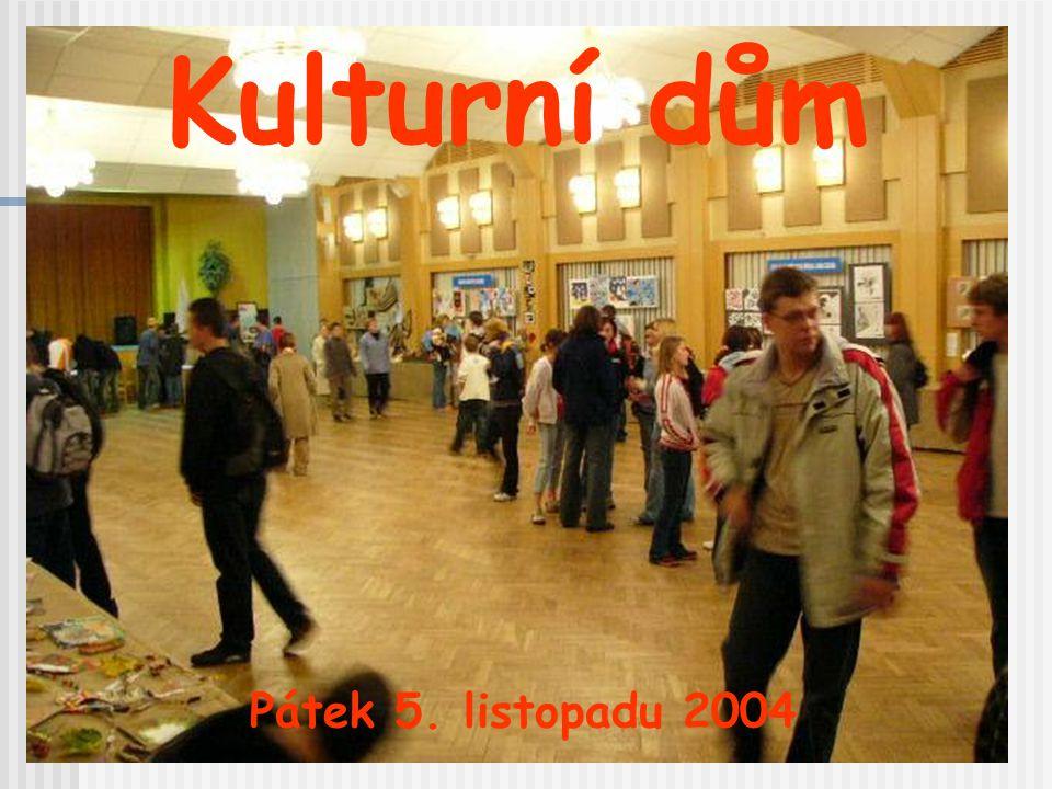 Kulturní dům Pátek 5. listopadu 2004