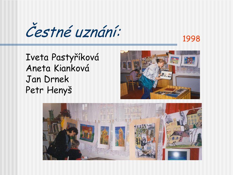 Čestné uznání: Iveta Pastyříková Aneta Kianková Jan Drnek Petr Henyš