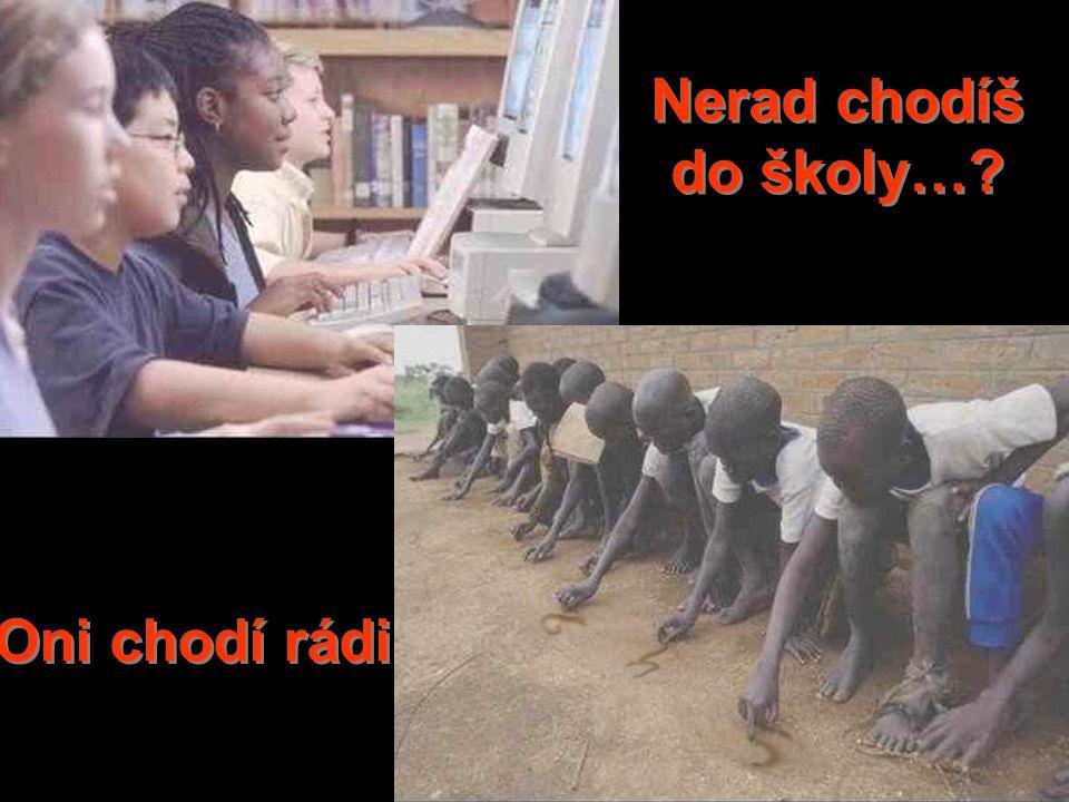 Nerad chodíš do školy… Oni chodí rádi!