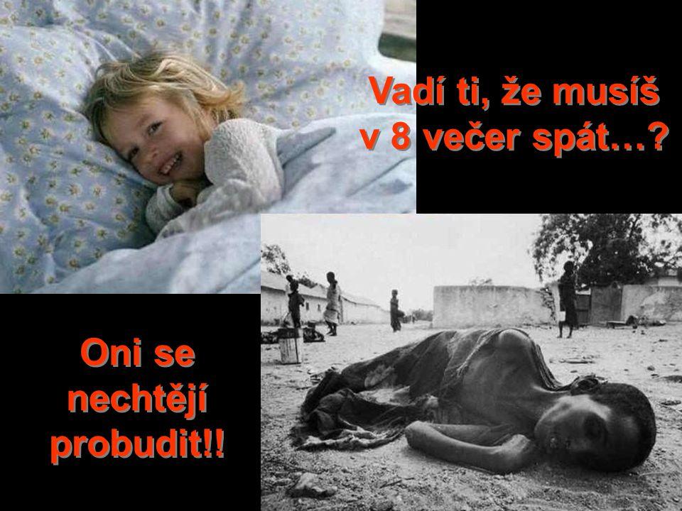 Vadí ti, že musíš v 8 večer spát… Oni se nechtějí probudit!!