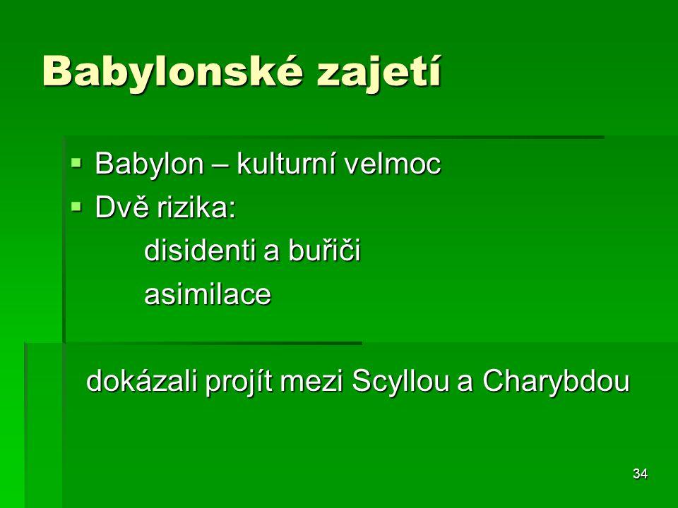 Babylonské zajetí Babylon – kulturní velmoc Dvě rizika: