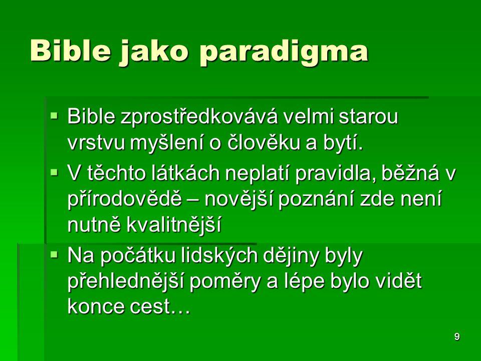 Bible jako paradigma Bible zprostředkovává velmi starou vrstvu myšlení o člověku a bytí.