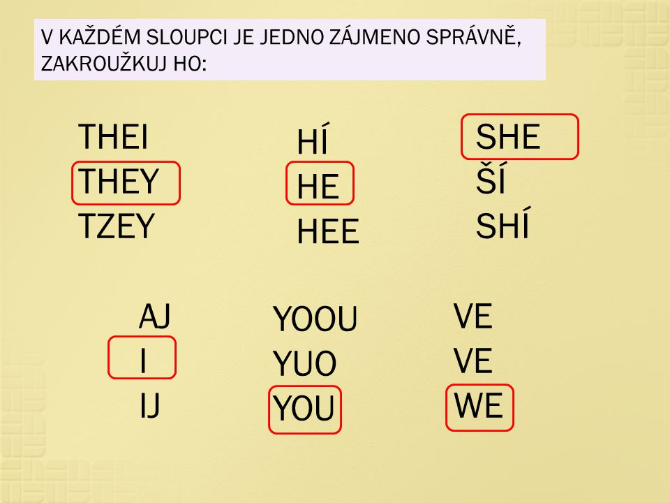 THEI THEY TZEY SHE ŠÍ SHÍ HÍ HE HEE AJ I IJ YOOU YUO YOU VE WE