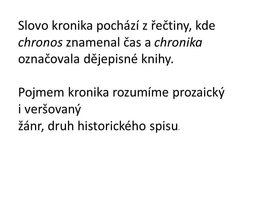 Slovo kronika pochází z řečtiny, kde chronos znamenal čas a chronika označovala dějepisné knihy.