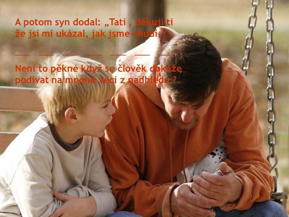"""A potom syn dodal: """"Tati , děkuji ti že jsi mi ukázal, jak jsme chudí"""