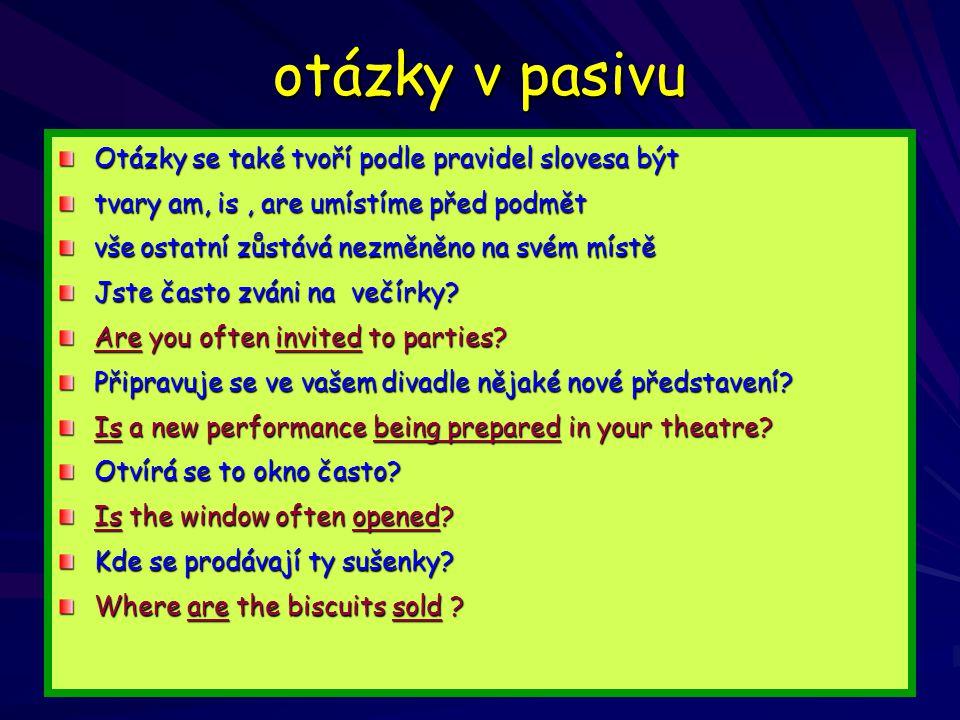 otázky v pasivu Otázky se také tvoří podle pravidel slovesa být