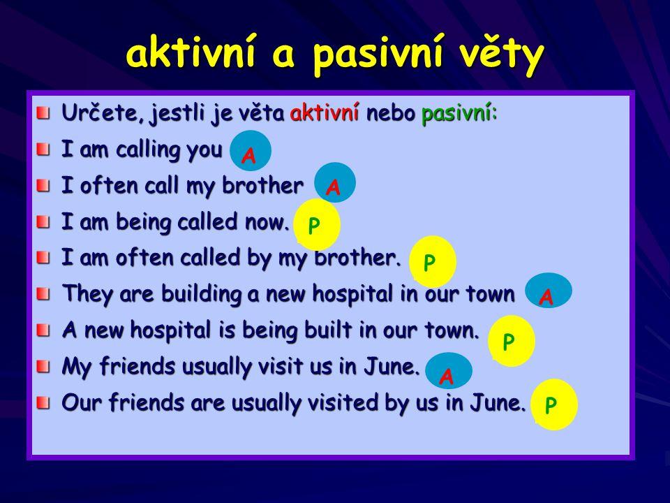 aktivní a pasivní věty Určete, jestli je věta aktivní nebo pasivní: