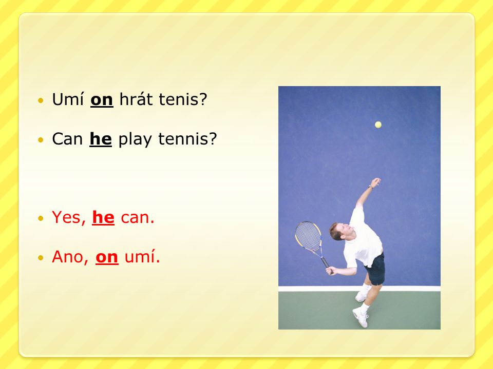Umí on hrát tenis Can he play tennis Yes, he can. Ano, on umí.