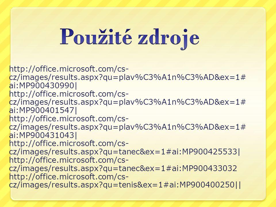 Použité zdroje http://office.microsoft.com/cs-cz/images/results.aspx qu=plav%C3%A1n%C3%AD&ex=1#ai:MP900430990|