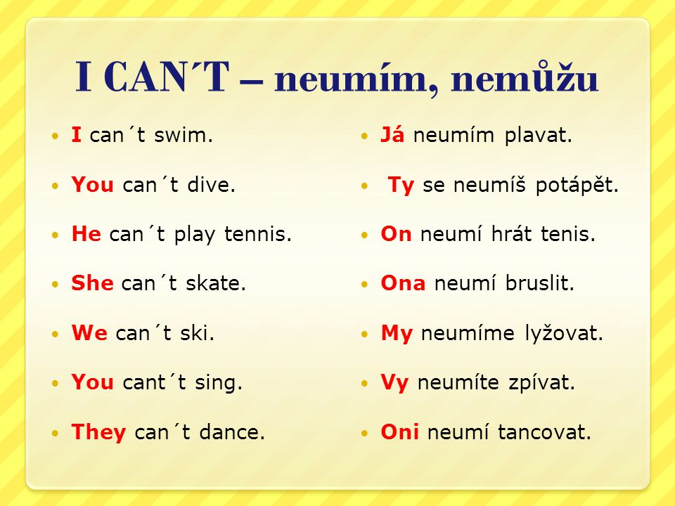 I CAN´T – neumím, nemůžu I can´t swim. You can´t dive.