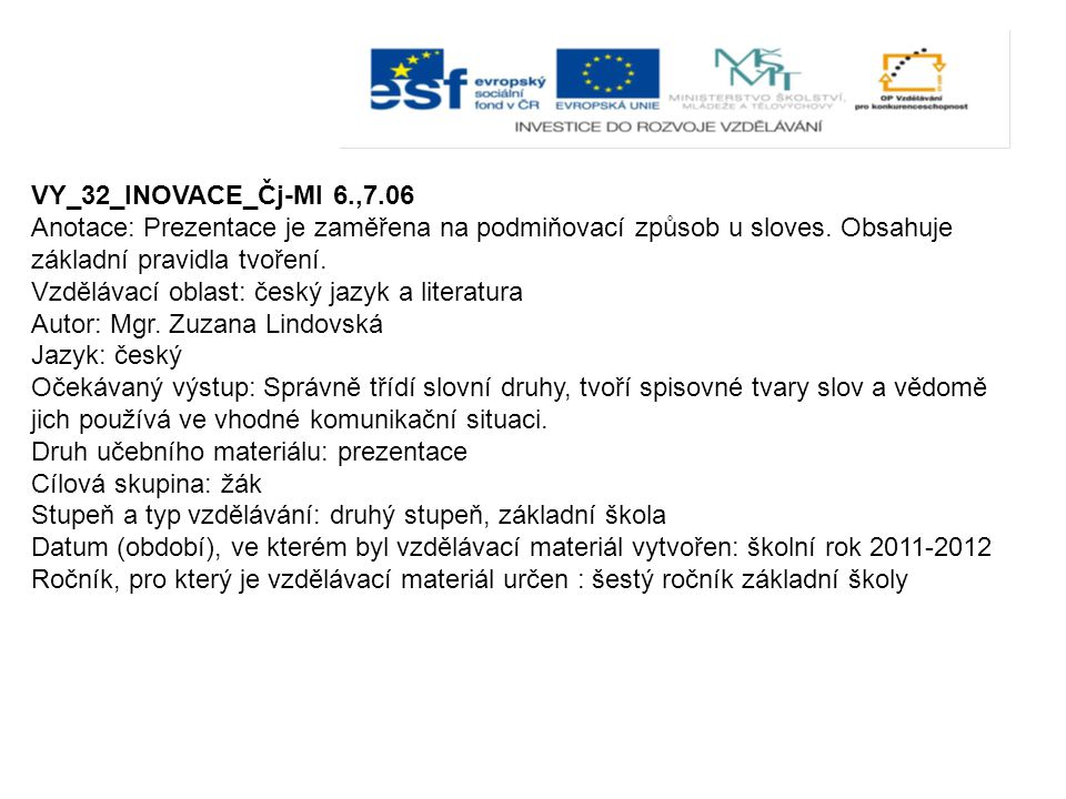 VY_32_INOVACE_Čj-Ml 6.,7.06 Anotace: Prezentace je zaměřena na podmiňovací způsob u sloves. Obsahuje základní pravidla tvoření.