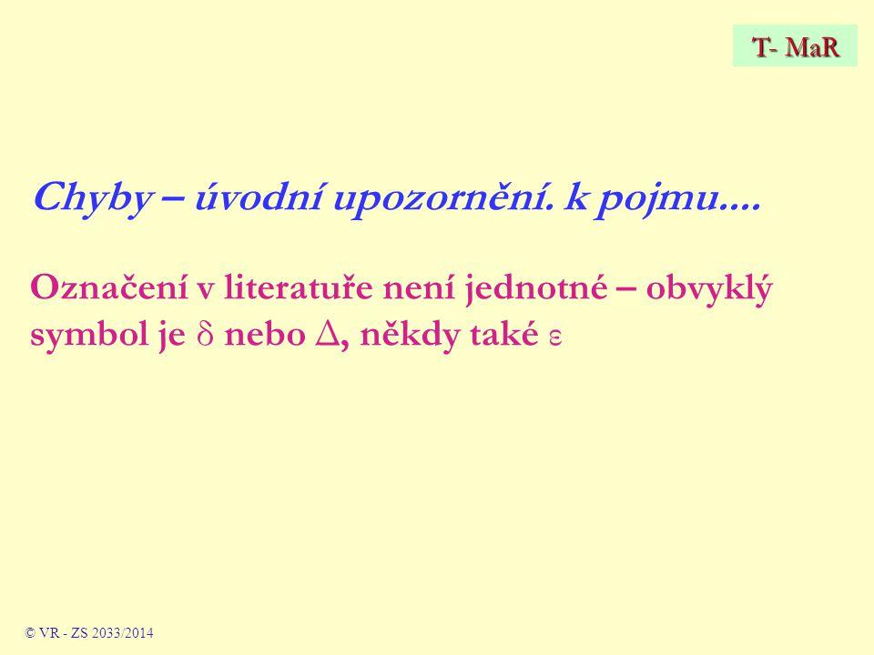 T- MaR Chyby – úvodní upozornění. k pojmu.... Označení v literatuře není jednotné – obvyklý symbol je δ nebo Δ, někdy také ε.