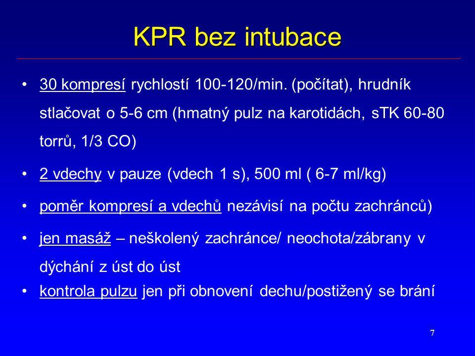 KPR bez intubace 30 kompresí rychlostí 100-120/min. (počítat), hrudník stlačovat o 5-6 cm (hmatný pulz na karotidách, sTK 60-80 torrů, 1/3 CO)