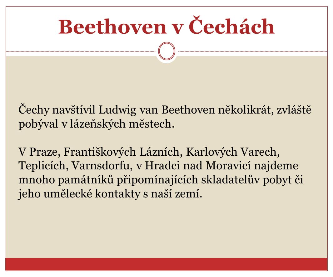 Beethoven v Čechách Čechy navštívil Ludwig van Beethoven několikrát, zvláště pobýval v lázeňských městech.