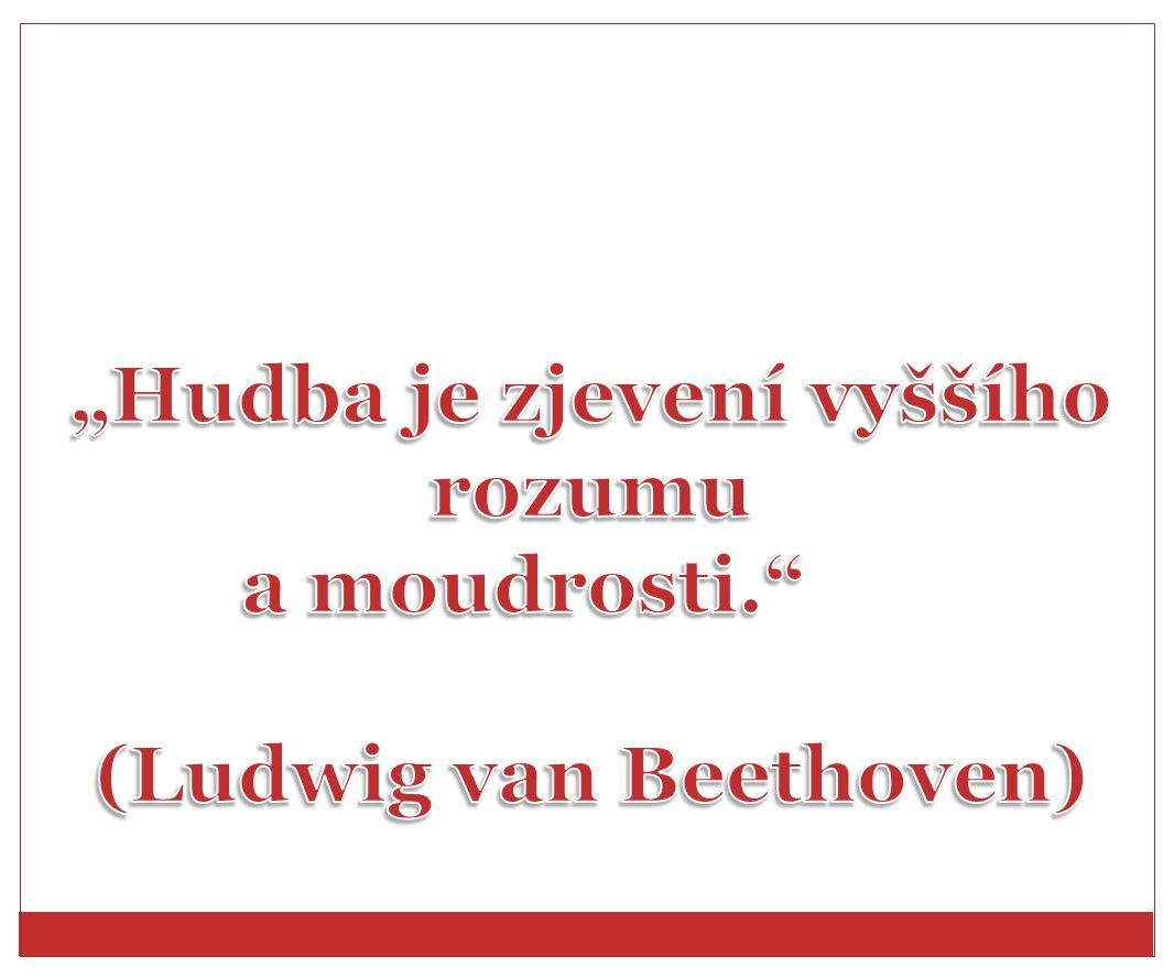 """""""Hudba je zjevení vyššího rozumu (Ludwig van Beethoven)"""