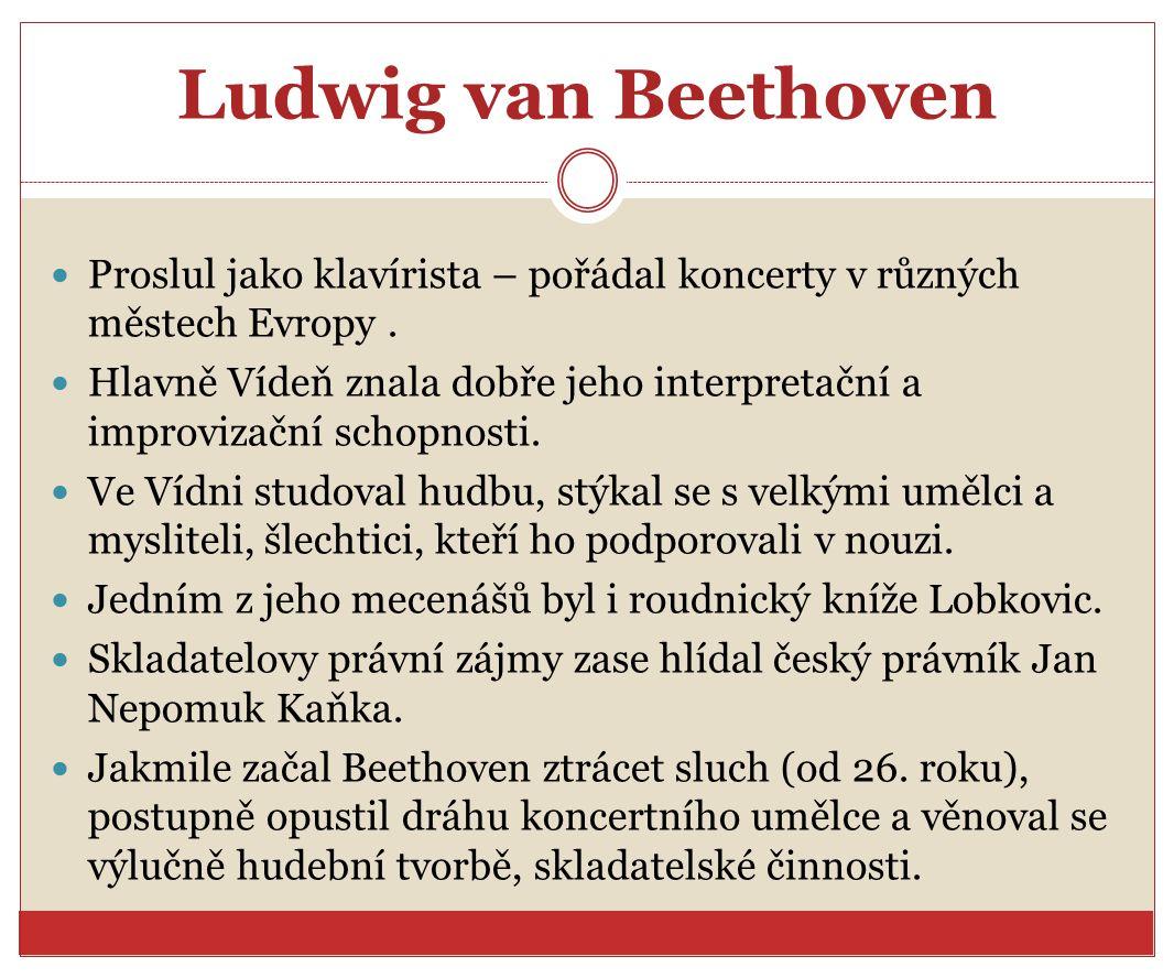 Ludwig van Beethoven Proslul jako klavírista – pořádal koncerty v různých městech Evropy .