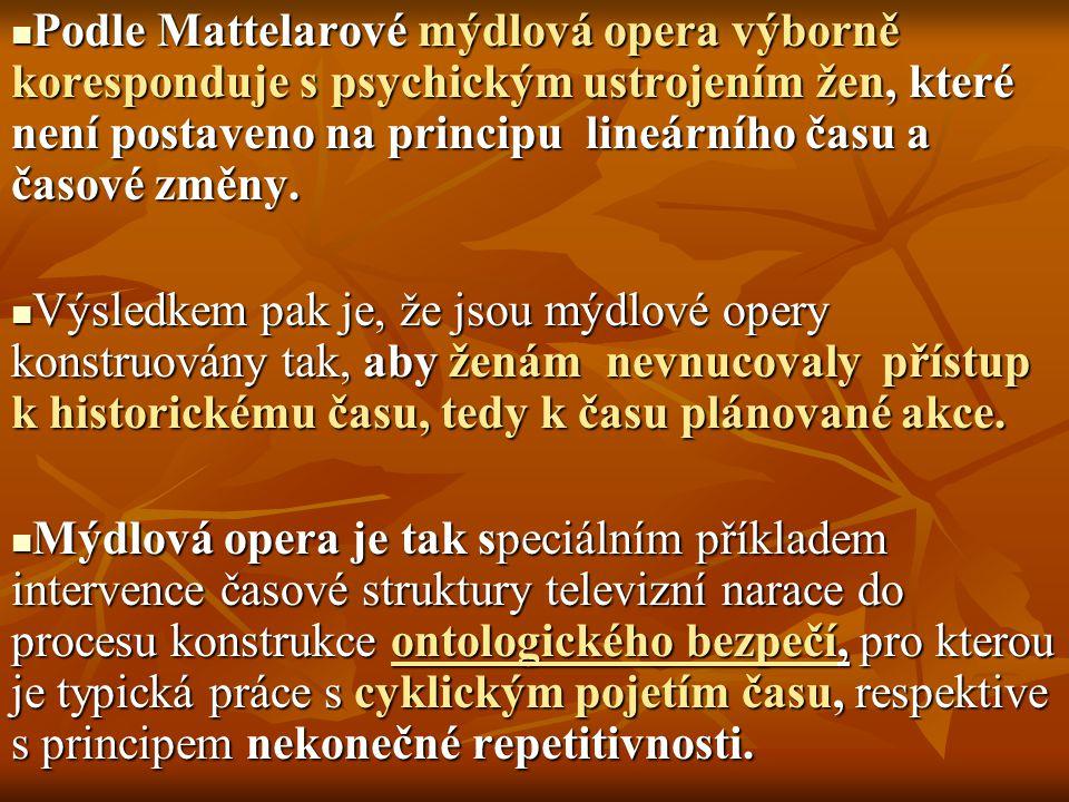 Podle Mattelarové mýdlová opera výborně koresponduje s psychickým ustrojením žen, které není postaveno na principu lineárního času a časové změny.