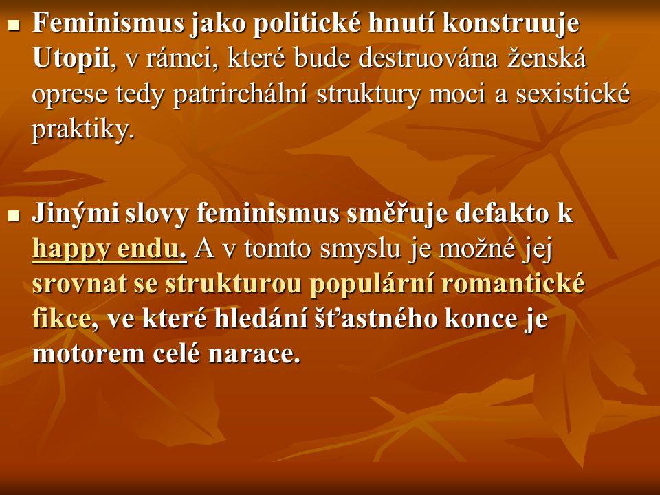Feminismus jako politické hnutí konstruuje Utopii, v rámci, které bude destruována ženská oprese tedy patrirchální struktury moci a sexistické praktiky.
