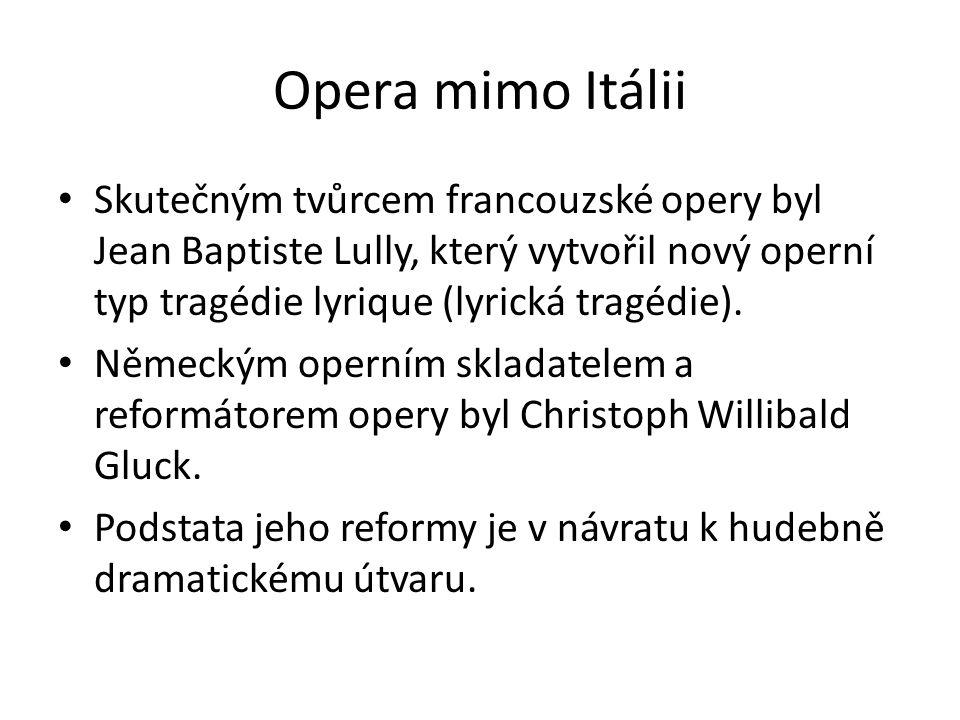 Opera mimo Itálii Skutečným tvůrcem francouzské opery byl Jean Baptiste Lully, který vytvořil nový operní typ tragédie lyrique (lyrická tragédie).