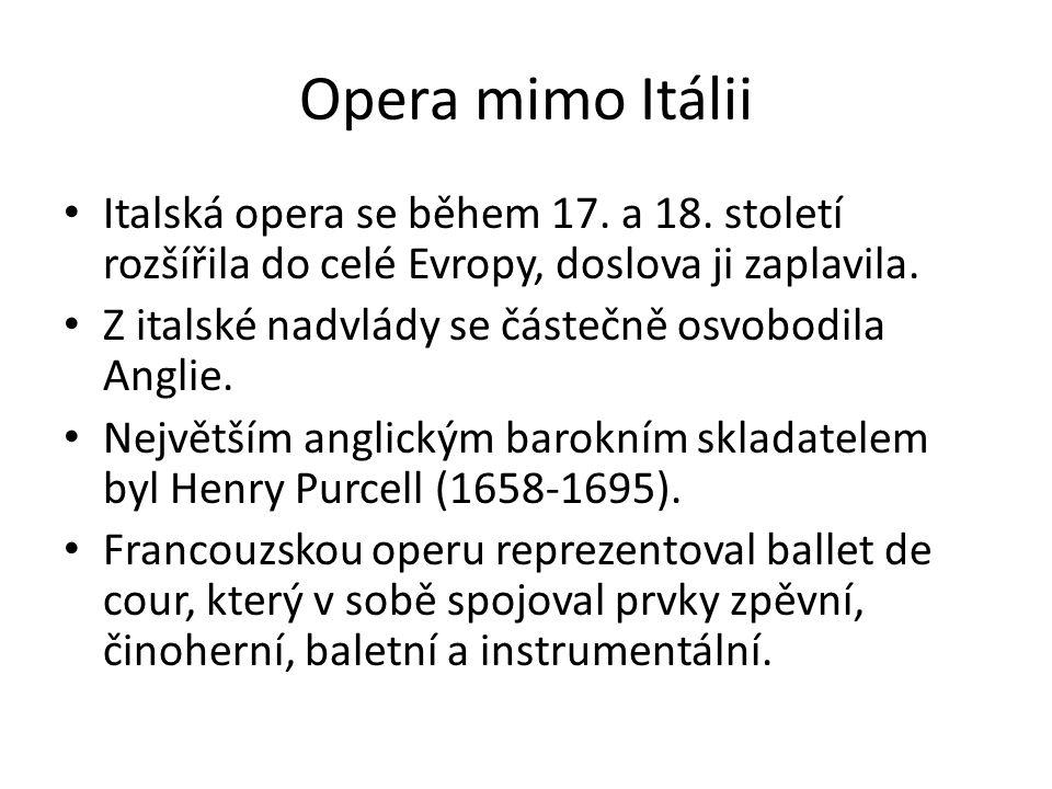 Opera mimo Itálii Italská opera se během 17. a 18. století rozšířila do celé Evropy, doslova ji zaplavila.