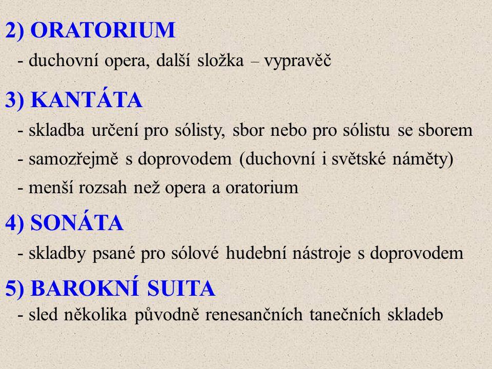 2) ORATORIUM 3) KANTÁTA 4) SONÁTA 5) BAROKNÍ SUITA