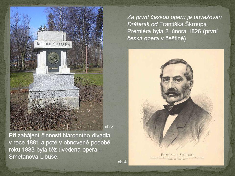 Za první českou operu je považován Dráteník od Františka Škroupa.