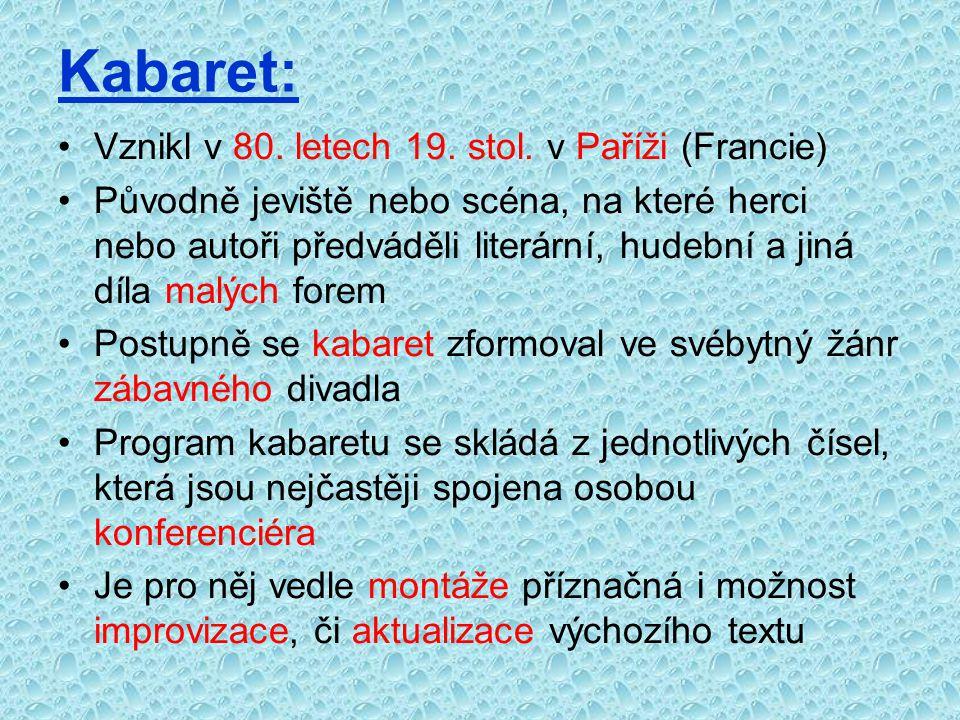 Kabaret: Vznikl v 80. letech 19. stol. v Paříži (Francie)