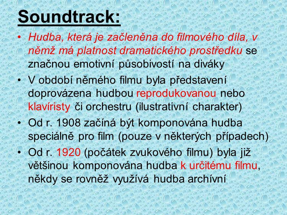 Soundtrack: Hudba, která je začleněna do filmového díla, v němž má platnost dramatického prostředku se značnou emotivní působivostí na diváky.