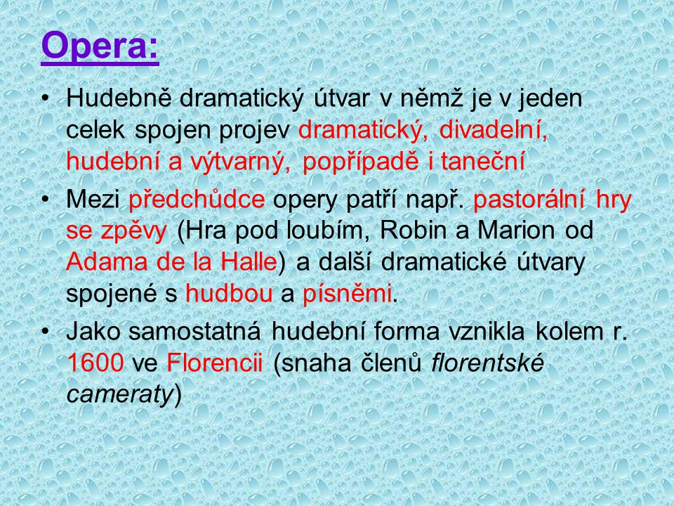 Opera: Hudebně dramatický útvar v němž je v jeden celek spojen projev dramatický, divadelní, hudební a výtvarný, popřípadě i taneční.