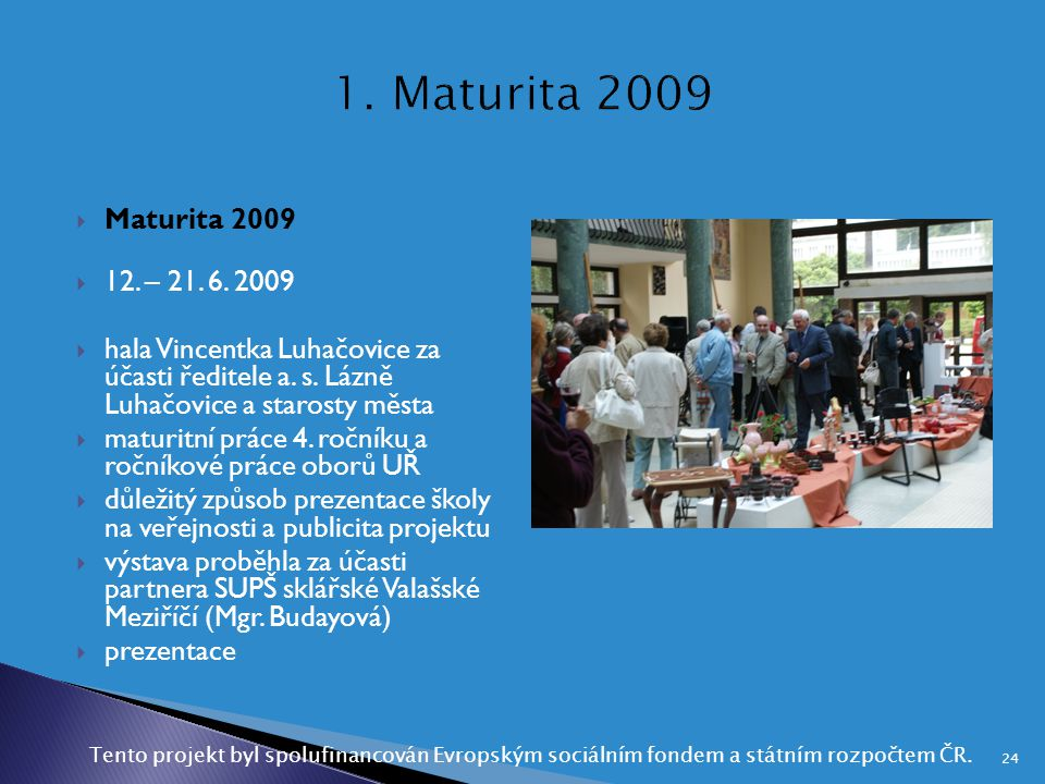 1. Maturita 2009 Maturita 2009. 12. – 21. 6. 2009. hala Vincentka Luhačovice za účasti ředitele a. s. Lázně Luhačovice a starosty města.