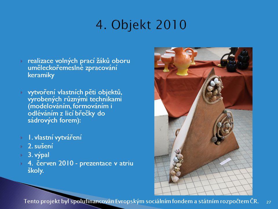 4. Objekt 2010 realizace volných prací žáků oboru uměleckořemeslné zpracování keramiky.