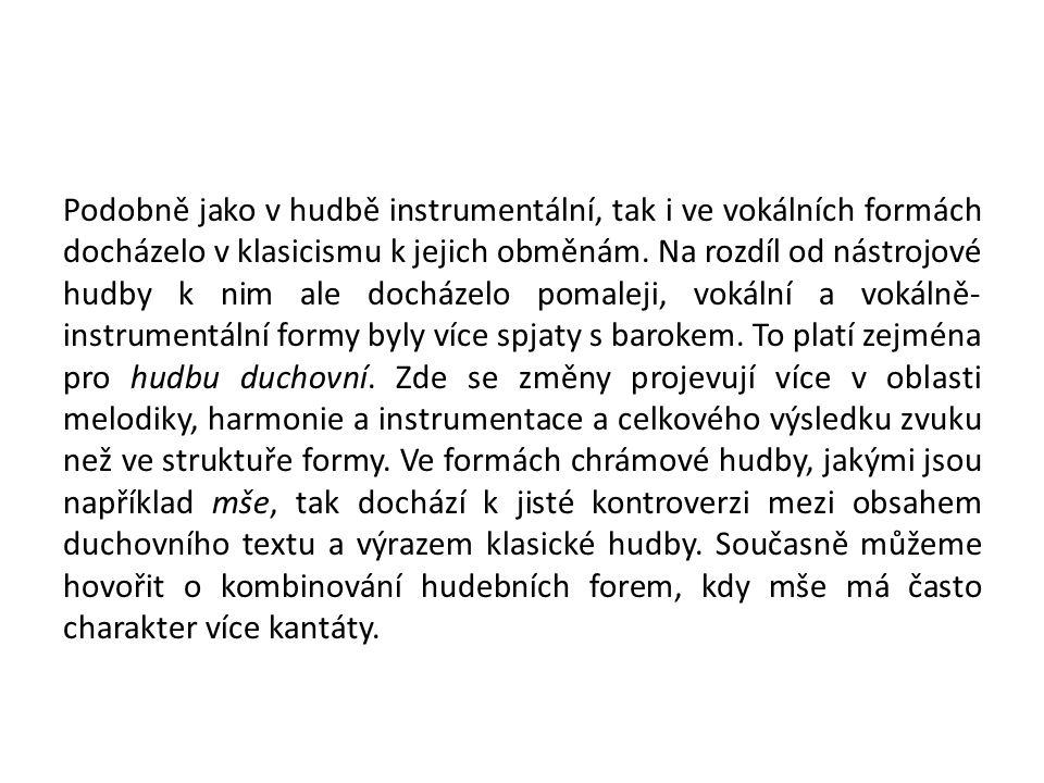 Podobně jako v hudbě instrumentální, tak i ve vokálních formách docházelo v klasicismu k jejich obměnám.